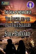 The Apache and the Pale Face Soldiers (The Saga of Indian Em'ly Book 1)