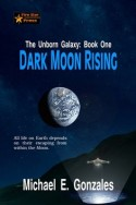 Dark Moon Rising (Unborn Galaxy: Book One)